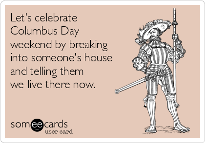 6 Things You Can Do Today Instead of Celebrating ChristopherColumbus